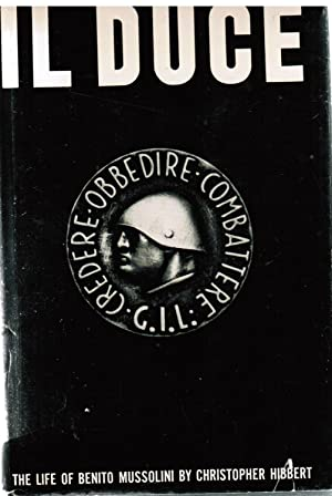 Il Duce: The Life of Benito Mussolini: Hibbert, Christopher