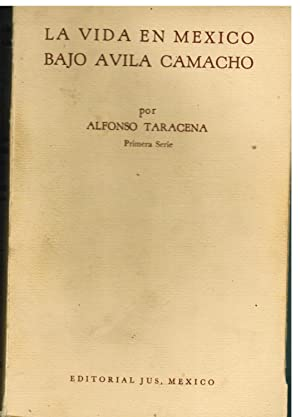 La Vida en Mexico Bajo Avila Camacho: Taracena, Alfonso