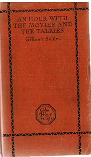 An Hour With the Movies and the Talkies The One Hour Series: Seldes, Gilbert
