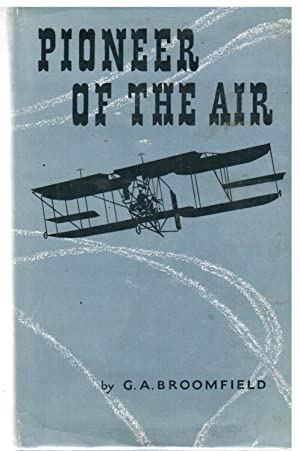 Pioneer of the Air , the Life and Times of Colonel S. F. Cody: Broomfield, G. A.