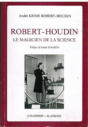 Robert-Houdin, le Magicien de la Science.: Robert-Houdin, Andre Keime
