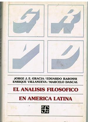 El Análisis Filosófico en América Latina.: Gracia, Jorge J E ,Eduardo Rabossi , Enrique Villanueva ...
