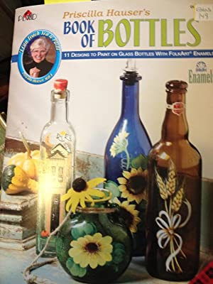 Priscilla Hauser's Book of Bottles: 11 Designs to Paint on Glass Bottles with Folkart Enamels: ...