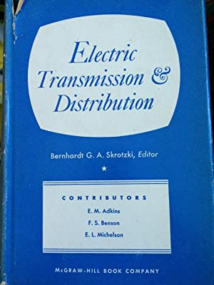 Electric Transmission and Distribution: Bernhardt G. A. Skrotzki with E. M. Adkins, F. S. Benson, E...
