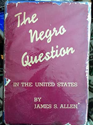 The Negro Question in the United States: Allen , James S