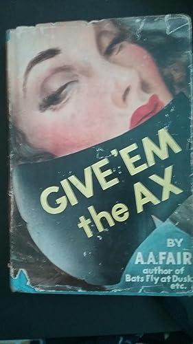 Give 'Em the Ax: Fair, A.A. (Gardner,