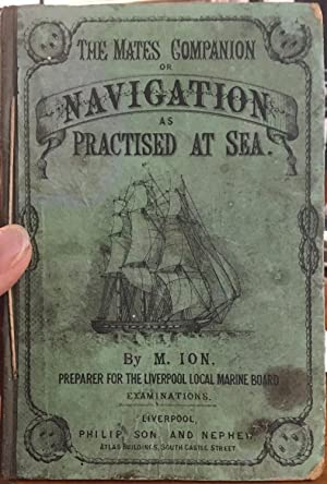 The Mate's Companion; Or, Navigation as Practised at Sea .
