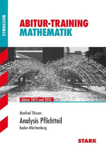 Abitur-Training Mathematik; Analysis Pflichtteil; Abitur 2012 und 2013 Â Baden-Württemberg. - Manfred, Thissen