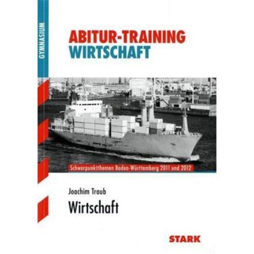 Abitur-Training Wirtschaft; Schwerpunktthemen Baden-Württemberg 2013 - Joachim, Traub