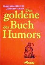 Das goldene Buch des Humors (Vergnügliche Geschichten: Thiele, Johannes: