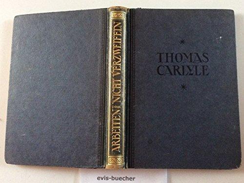 Arbeiten und nicht verzweifeln, Thomas Carlyle: Carlyle, Thomas: