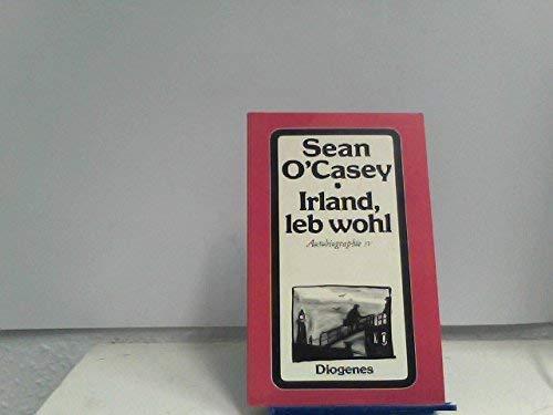 Irland, leb wohl. Autobiographie IV: O'Casey, Sean: