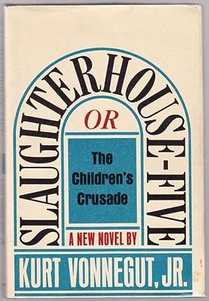 SLAUGHTERHOUSE-FIVE OR THE CHILDREN'S CRUSADE.: Vonnegut, Jr., Kurt.