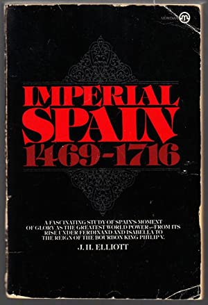 IMPERIAL SPAIN 1469-1716. A Fascinating Study of: Elliot, J.H.