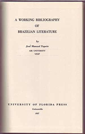 A WORKING BIBLIOGRAPHY OF BRAZILIAN LITERATURE.: Topete, José Manuel (Air University, USAF).
