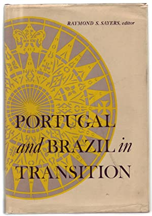 PORTUGAL AND BRAZIL IN TRANSITION.: Sayers, Raymond S.