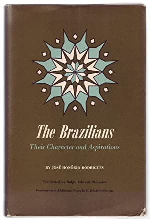 THE BRAZILIANS: Their Character and Aspirations.: Rodrigues, José Honório.