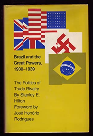 BRAZIL AND THE GREAT POWERS, 1930-1939: The: Hilton, Stanley E.