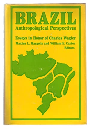 BRAZIL: Anthropological Perspecties: Essays in Honor of: Margolis, Maxine; William