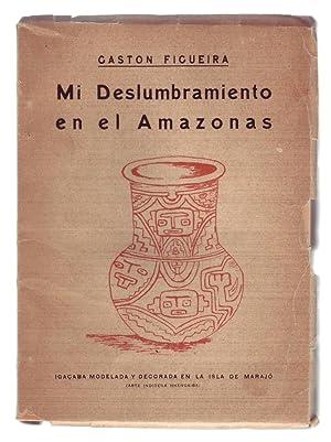 MI DESLUMBRAMIENTO EN EL AMAZONAS.: Figueira, Gaston.