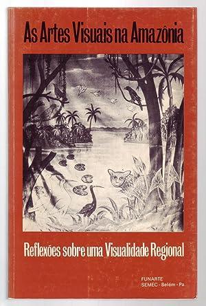 AS ARTES VISUAIS NA AMAZÔNIA: Reflexões sobre: Figueiredo, Aline et.