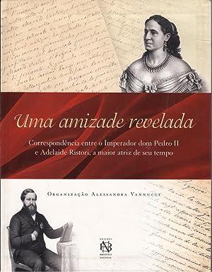 UMA AMIZADE REVELADA: Correspondência entre o Imperador: Vannucci, Alessandra.