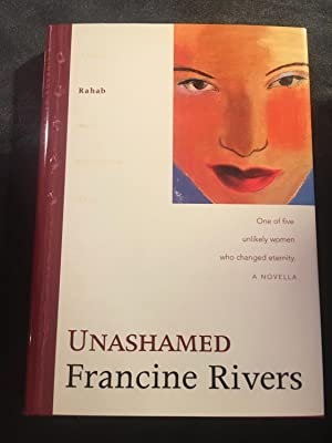 Unashamed: Rahab (The Lineage of Grace Series: Francine Rivers