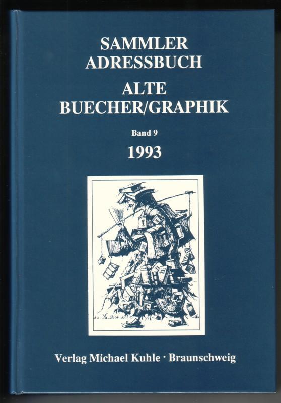 Sammler Adressbuch - Alte Bücher/Graphik [Alte Buecher] - Band 9, 1993 - Verlag Michael Kuhle (Hrsg.)