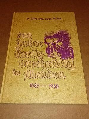 300 Jahre Kreuzverehrung in Menden 1685-1985 -: Kath. Kirchengemeinde St.