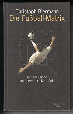 Die Fußball-Matrix. Auf der Suche nach dem: Biermann, Christoph