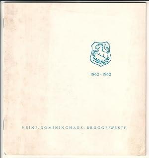 Hundert Jahre Heinr. Domininghaus Brügge/Westf. 1862-1962. Inhalt: Heinr. Domininghaus (Hrsg.)