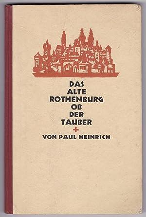 Das alte Rothenburg ob der Tauber. Mit: Heinrich, Paul