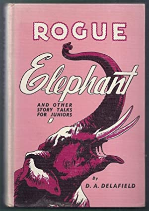 Rogue Elephant and Other Story Talks for Juniors: Delafield, D.A.
