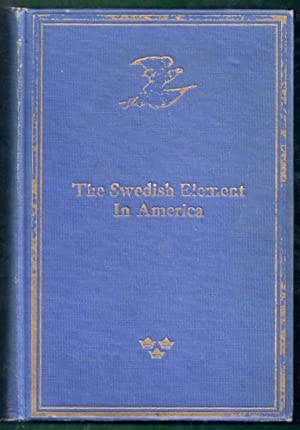 The Swedish Element in America. A Comprehensive History of Swedish-American Achievements from 1638 ...