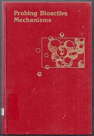 Probing Bioactive Mechanisms. ACS Symposium Series 413: Magee, Philip S.,