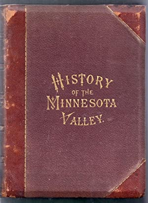 History of the Minnesota Valley, Including the Explorers and Pioneers of Minnesota and History of ...