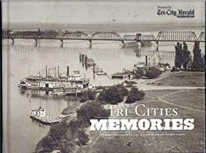Tri-Cities memories. A Pictorial History of the Tri-City Area and Benton and Franklin Counties: ...