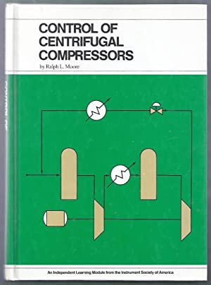 Control of Centrifugal Compressors: Moore, Ralph L.