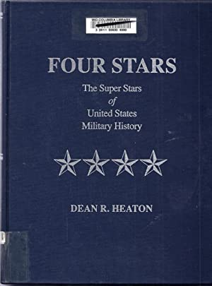 Four Stars. The Super Stars of United States Military History: Heaton, Dean R.