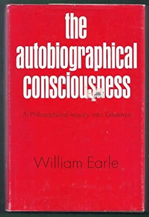 The Autobiographical Consciousness. A Philosophical Inquiry into Existence: Earle, William