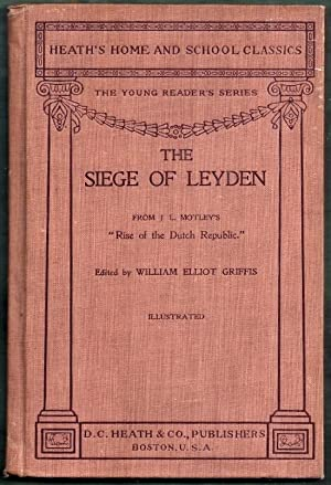 The Siege of Leyden Condensed from Motley's: Motley, J.L. (edited