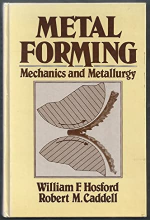 Metal Forming. Mechanics and Metallurgy: Hosford, William F.