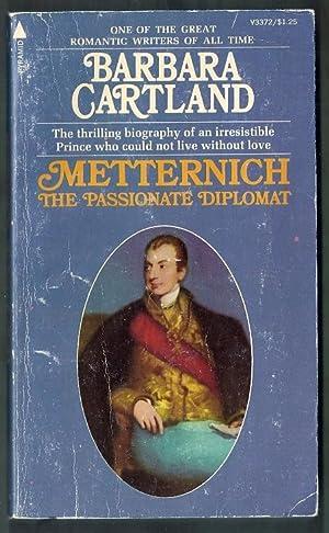 Metternich. The Passionate Diplomat: Cartland, Barbara