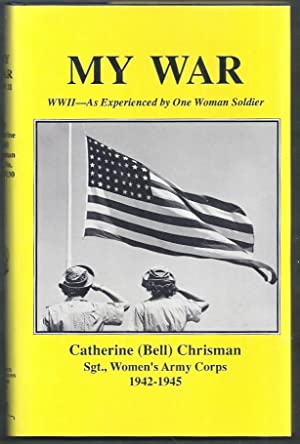 My War. WWII -- As Experienced by: Chrisman, Catherine (Bell)