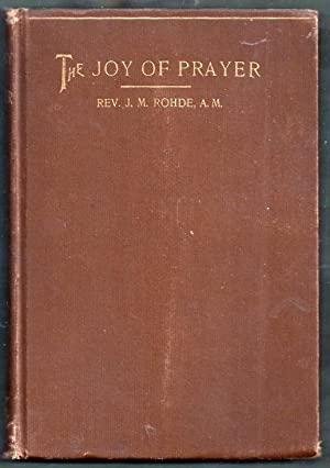 The Joy of Prayer: Rohde, Rev. J.M.