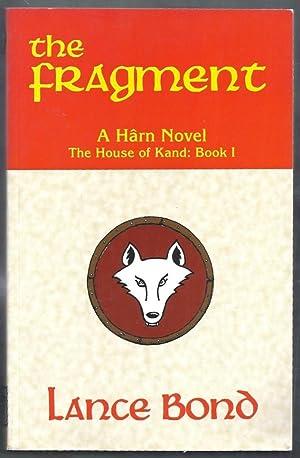 The Fragment. A Harn Novel. The House: Bond, Lance