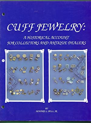 Cuff Jewelry: A Historical Account for Collectors and Antique Dealers: Bell, Howard L., Jr.