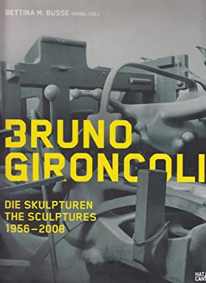 Bruno Gironcoli. Die Skulpturen / The Sculptures 1956 ? 2008. Hrsg. v. Bettina M. Busse.