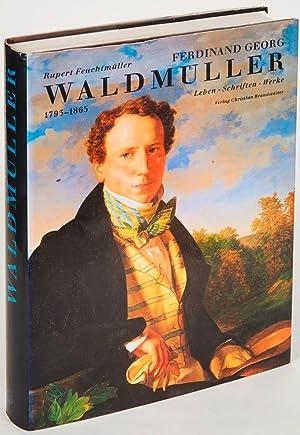 Ferdinand Georg Waldmüller 1793-1865. Leben – Schriften – Werke.: Feuchtmüller, Rupert.
