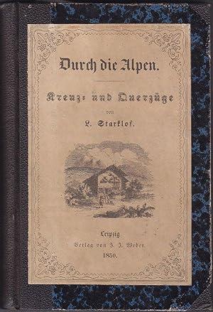 Durch die Alpen. Kreuz- und Quer-Züge.: Starklof, L(udwig).